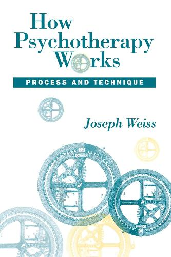 How Psychotherapy Works: Technique And Process: Process & Technique (Hardback)
