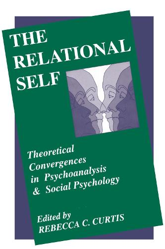 The Relational Self: Theoreticalconvergences In Psychoanalys: Theoretical Convergences Of Psychoanalysis & Social Psychology (Hardback)