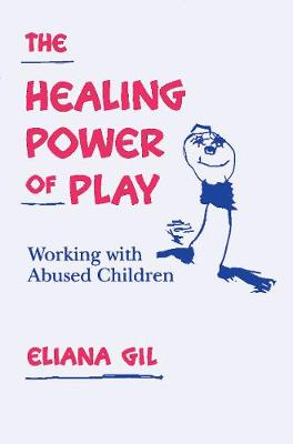 The Healing Power of Play: Working with Abused Children (Hardback)