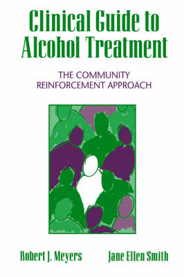 Clinical Guide to Alcohol Treatment: The Community Reinforcement Approach - Guilford Substance Abuse (Hardback)
