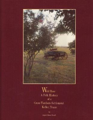 Wild Rose: A Folk History of a Cross Timbers Settlement, Keller, Texas (Hardback)