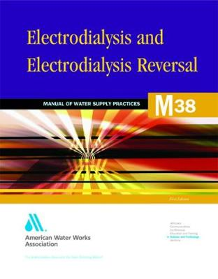 M38 Electrodialysis and Electrodialysis Reversal - Manual of Water Supply Practices (Paperback)