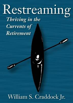 Restreaming: Thriving in the Currents of Retirement (Paperback)