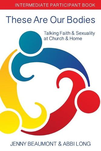 These Are Our Bodies: Intermediate Participant Book: Talking Faith & Sexuality at Church & Home (Paperback)