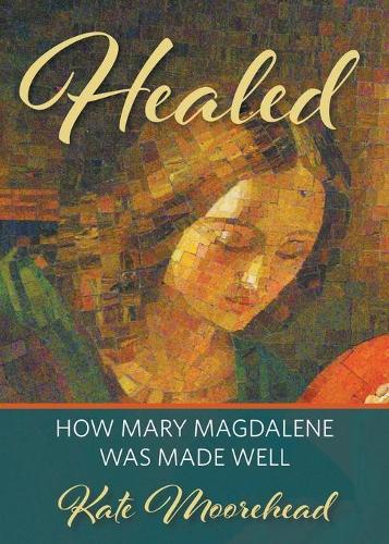 Healed: How Mary Magdelene Was Made Well (Paperback)