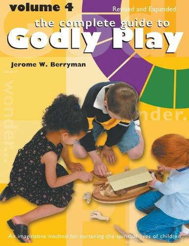 The Complete Guide to Godly Play: Volume 4, Revised and Expanded - Godly Play 4 (Paperback)
