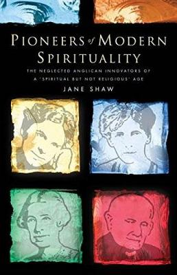 """Pioneers of Modern Spirituality: The Neglected Anglican Innovators of a """"Spiritual but Not Religious"""" Age (Paperback)"""