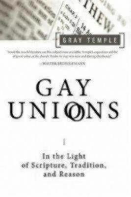 Gay Unions: In the Light of Scripture,Tradition, and Reason (Paperback)