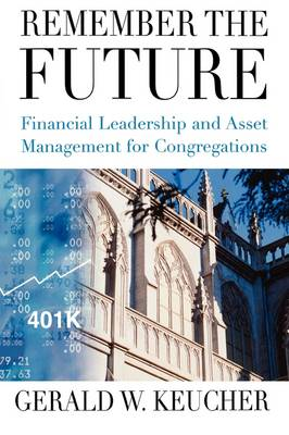 Remember the Future: Financial Leadership and Asset Management for Congregations (Paperback)