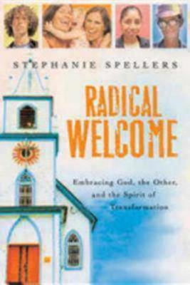 Radical Welcome: Embracing God, The Other, and the Spirit of Transformation (Paperback)