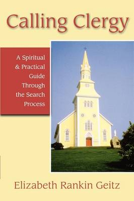 Calling Clergy: A Spiritual and Practical Guide Through the Search Process (Paperback)
