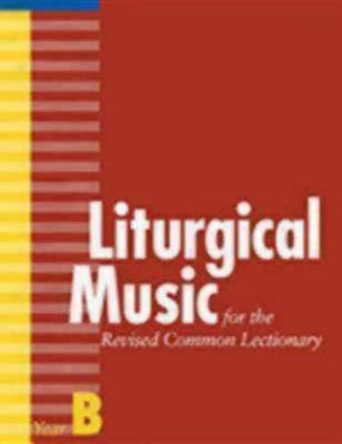 Liturgical Music for the Revised Common Lectionary, Year B (Paperback)