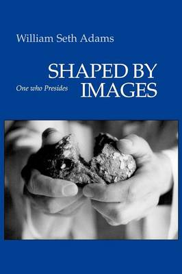 Shaped by Images: One Who Presides (Paperback)