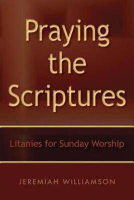 Praying the Scriptures: Litanies for Sunday Worship (Paperback)