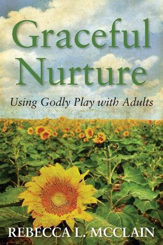 Graceful Nurture: Using Godly Play with Adults (Paperback)