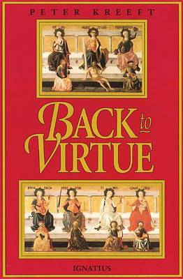 Back to Virtue: Traditional Moral Wisdom for Modern Moral Confusion (Paperback)