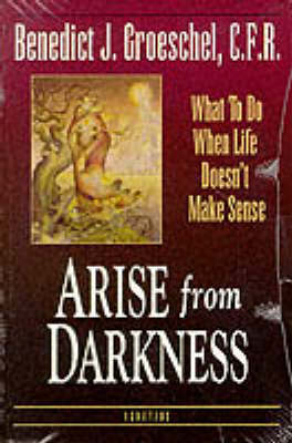 Arise from Darkness: What to Do When Life Doesn't Make Sense (Book)