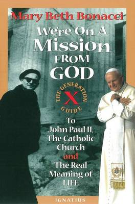We're on a Mission from God: Generation X Guide to John Paul II, the Catholic Church, and the Real Meaning of Life (Paperback)