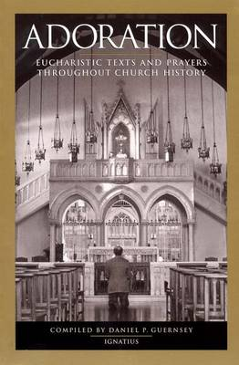 Adoration: Eucharistic Texts and Prayers Throughout Church History (Paperback)