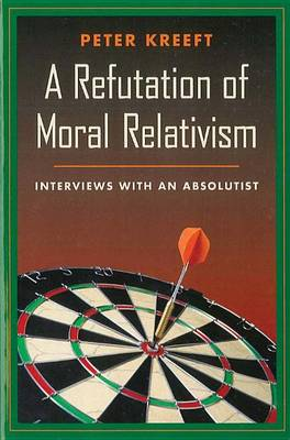 Refutation of Moral Relativism: Interviews with an Absolutist (Paperback)