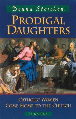 Prodigal Daughters: Catholic Women Come Home to the Church (Paperback)