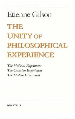 Unity of Philosophical Experience: The Medieval Experiment, The Cartesian Experiment, The Modern Experiment (Paperback)