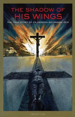 The Shadow of His Wings: The True Story of Fr.Gereon Goldmann, OFM (Paperback)