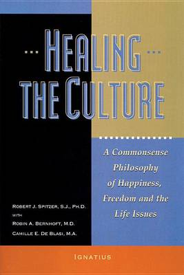 Healing the Culture: A Commonsense Philosophy of Happiness, Freedom and the Life Issues (Paperback)