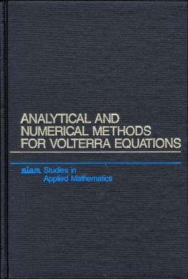 Analytical and Numerical Methods for Volterra Equations - Studies in Applied and Numerical Mathematics v. 7 (Hardback)