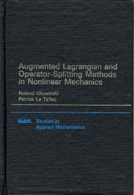 Augmented Lagrangian and Operator-splitting Methods in Nonlinear Mechanics - Studies in Applied and Numerical Mathematics v. 9 (Hardback)
