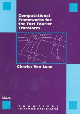 Computational Frameworks for the Fast Fourier Transform - Frontiers in Applied Mathematics v. 10 (Paperback)