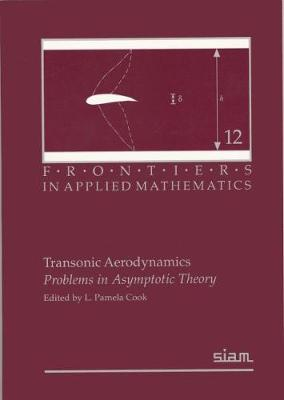 Transonic Aerodynamics: Problems in Asymptotic Theory - Frontiers in Applied Mathematics No. 12 (Paperback)