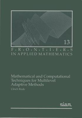 Mathematical and Computational Techniques for Multilevel Adaptive Methods - Frontiers in Applied Mathematics 13 (Paperback)