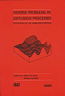 Inverse Problems in Diffusion Processes: Proceedings of the GAMM/SIAM Symposium - Proceedings in Applied Mathematics S. v. 78 (Paperback)