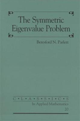 The Symmetric Eigenvalue Problem - Classics in Applied Mathematics No. 20 (Paperback)