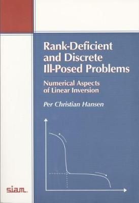 Rank-Deficient and Discrete Ill-Posed Problems: Numerical Aspects of Linear Inversion - Monographs on Mathematical Modeling and Computation 4 (Paperback)