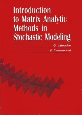 An Introduction to Matrix Analytic Methods in Stochastic Modeling - ASA-SIAM Series on Statistics & Applied Probability No. 5 (Paperback)