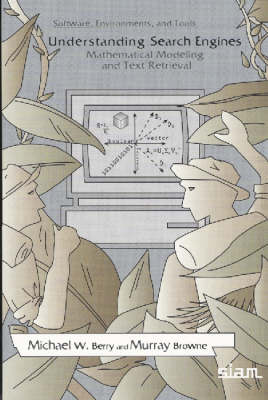 Understanding Search Engines: Mathematical Modeling and Text Retrieval - Software, Environments and Tools v. 8 (Paperback)