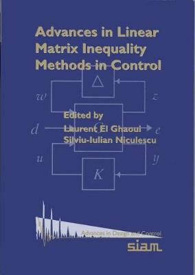 Advances in Linear Matrix Inequality Methods in Control - Advances in Design and Control No. 2 (Paperback)