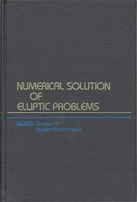 Numerical Solution of Elliptic Problems - Studies in Applied and Numerical Mathematics No. 6 (Paperback)