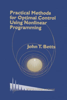Practical Methods for Optimal Control Using Nonlinear Programming - Advances in Design and Control No. 3 (Hardback)
