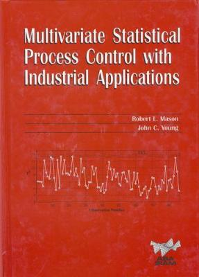 Multivariate Statistical Process Control with Industrial Applications - ASA-SIAM Series on Statistics & Applied Probability No. 10 (Hardback)