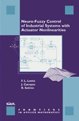 Neuro-fuzzy Control of Industrial Systems with Actuator Nonlinearities - Frontiers in Applied Mathematics v. 24 (Hardback)