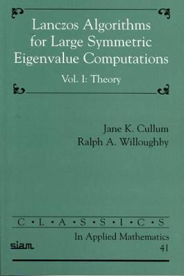 Lanczos Algorithms for Large Symmetric Eigenvalue Computations: Volume 1 - Classics in Applied Mathematics No. 41 (Paperback)