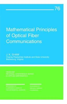 Mathematical Principles of Optical Fiber Communications - CBMS-NSF Regional Conference Series No. 76 (Paperback)