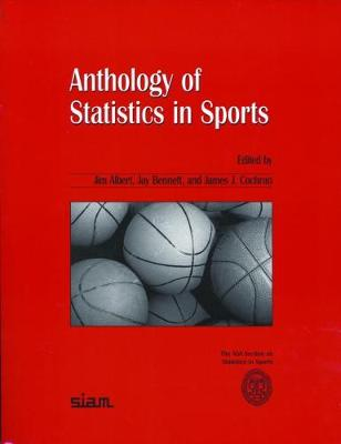 Anthology of Statistics in Sports - ASA-SIAM Series on Statistics & Applied Probability No. 16 (Paperback)