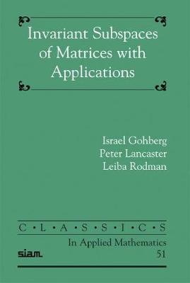 Invariant Subspaces of Matrices with Applications - Classics in Applied Mathematics No. 51 (Paperback)