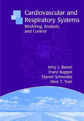 Cardiovascular and Respiratory Systems: Modeling, Analysis, and Control - Frontiers in Applied Mathematics No. 34 (Paperback)