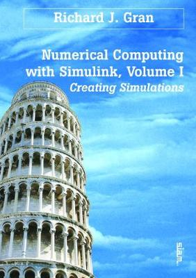 Numerical Computing with Simulink: Volume 1: v. 1: Creating Simulations (Paperback)
