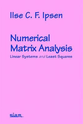 Numerical Matrix Analysis: Linear Systems and Least Squares (Paperback)